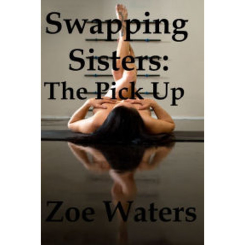 Swapping Sisters: The Pick Up