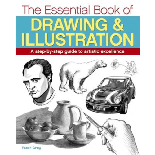 The Essential Book of Drawing & Illustration: A Step-by-step Guide to Artistic Excellence