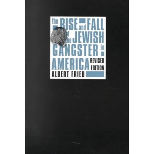 The Rise and Fall of the Jewish Gangster in America