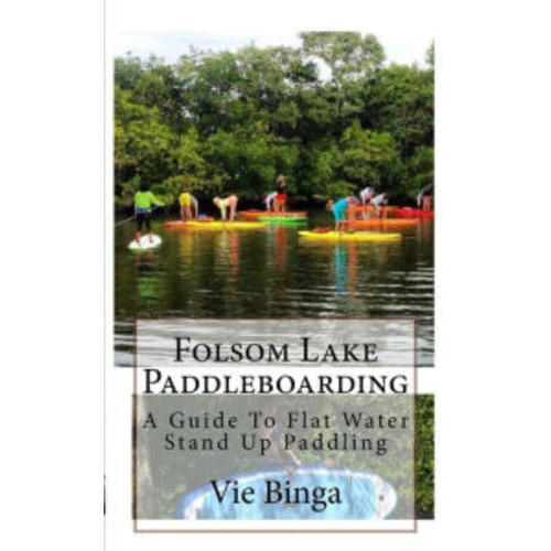 Folsom Lake Paddleboarding: A Guide To Flat Water Stand Up Paddling