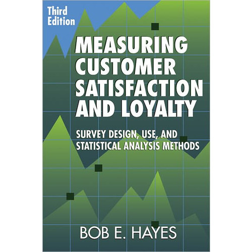 Measuring Customer Satisfaction and Loyalty: Survey Design, Use, and Statistical Analysis Methods / Edition 3