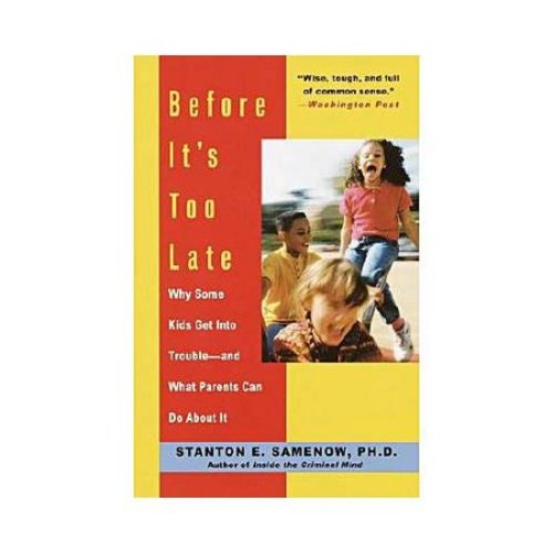 Before It's Too Late: Why Some Kids Get Into Trouble-and What Parents Can Do About It