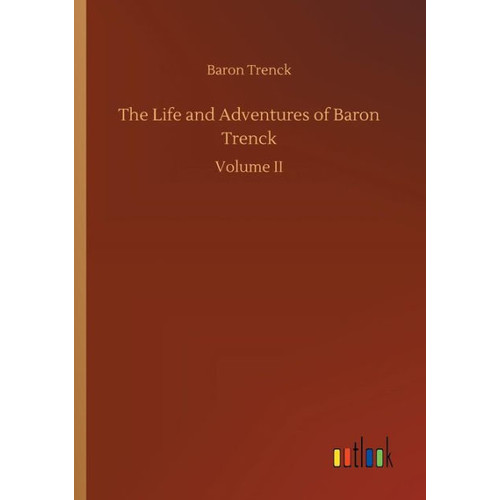 The Life and Adventures of Baron Trenck