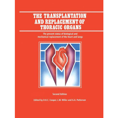 The Transplantation and Replacement of Thoracic Organs: The Present Status of Biological and Mechanical Replacement of the Heart and Lungs / Edition 2