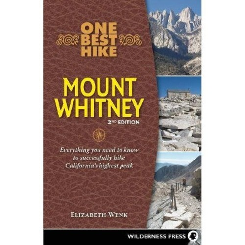 One Best Hike: Mount Whitney : Everything You Need to Know to Successfully Hike California's Highest Peak