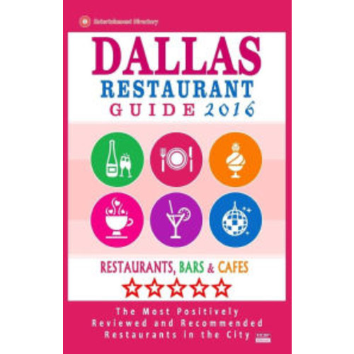 Dallas Restaurant Guide 2016: Best Rated Restaurants in Dallas, Texas - 500 Restaurants, Bars and Cafs recommended for Visitors, 2016