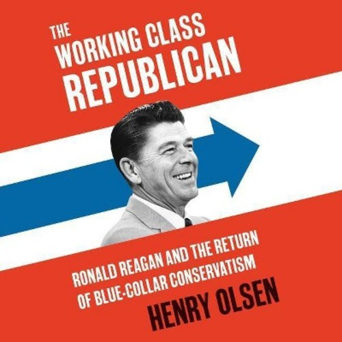 Working Class Republican : Ronald Reagan and the Return of Blue-Collar Conservatism, Library Edition