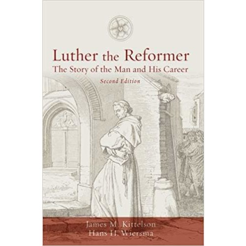 Luther the Reformer: The Story of the Man and His Career, Second Edition