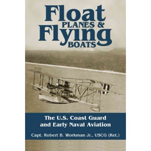 Float Planes & Flying Boats : The U.S. Coast Guard and Early Naval Aviation (Reprint) (Paperback) (Jr.