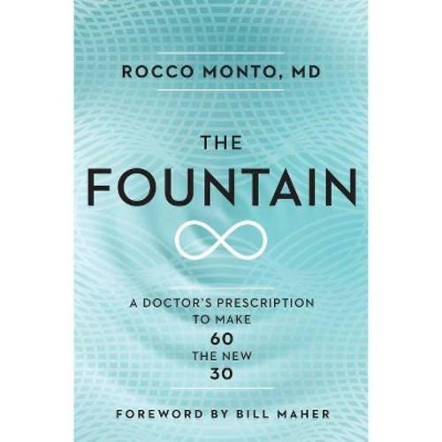 Fountain : A Doctor's Prescription to Make 60 the New 30 (Hardcover) (Rocco Monto)