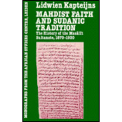 Mahdist Faith and Sudanic Tradition: The History of the Maslit Sultanate, 1870-1930