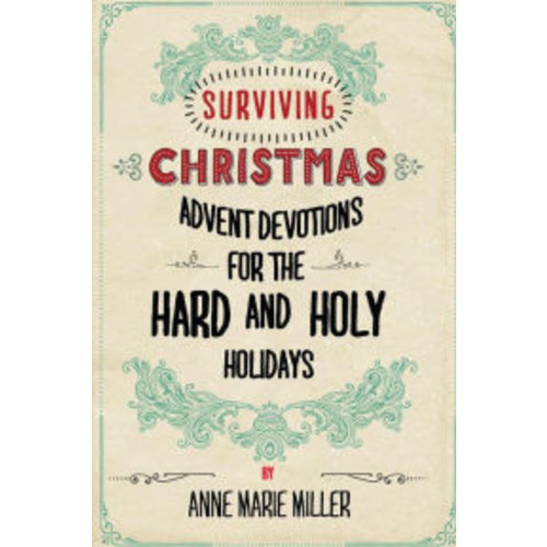 Surviving Christmas: Advent Devotions for the Hard and Holy Holidays