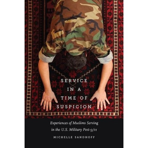 Service in a Time of Suspicion : Experiences of Muslims Serving in the U.S. Military Post-9/11