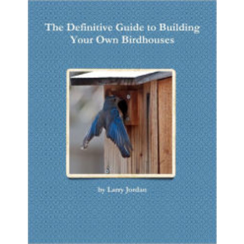 The Definitive Guide to Building Your Own Birdhouses