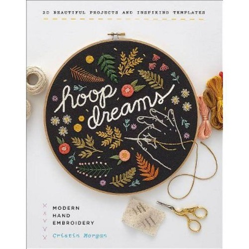 Hoop Dreams : Modern Hand Embroidery (Hardcover) (Cristin Morgan)