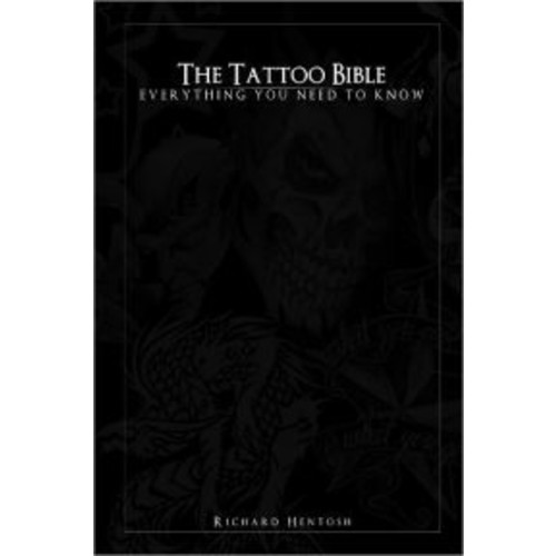 The Tattoo Bible : Everything You Need to Know