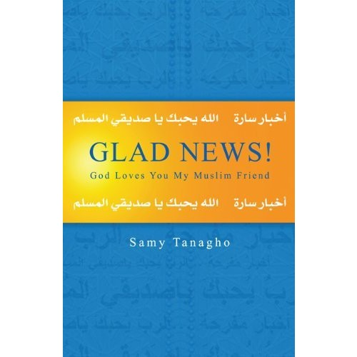 Glad News!: God Loves You My Muslim Friend
