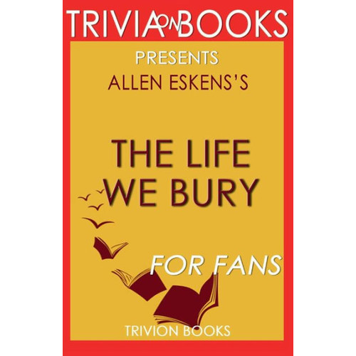 Trivia-on-Books The Life We Bury by Allen Eskens
