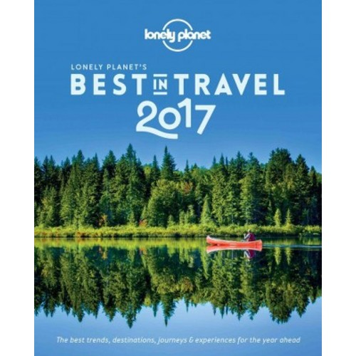 Lonely Planet's Best in Travel 2017 (Lonely Planet's the Best in Travel)