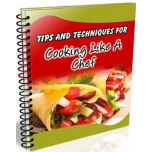 Life Coaching CookBook about 101 Tips and Techniques For Cooking Like a Chef - Try these tricks and your meals can go from bland to fabulous starting today!
