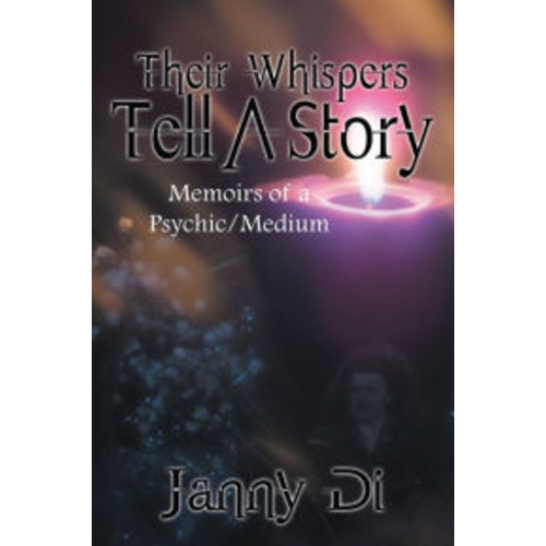 Their Whispers Tell A Story: Memoirs of a Psychic/Medium