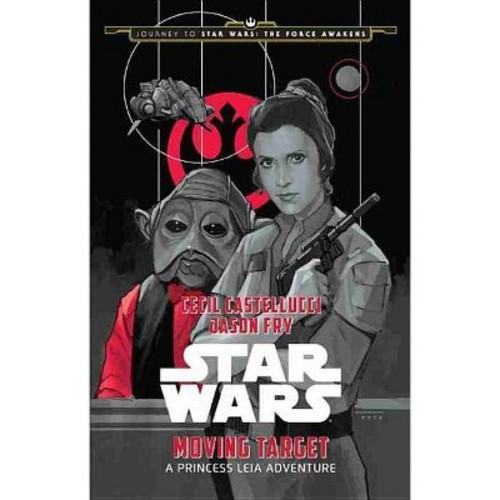 Moving Target ( Star Wars: Journey to Star Wars: The Force Awakens) (Hardcover) by Cecil Castellucci