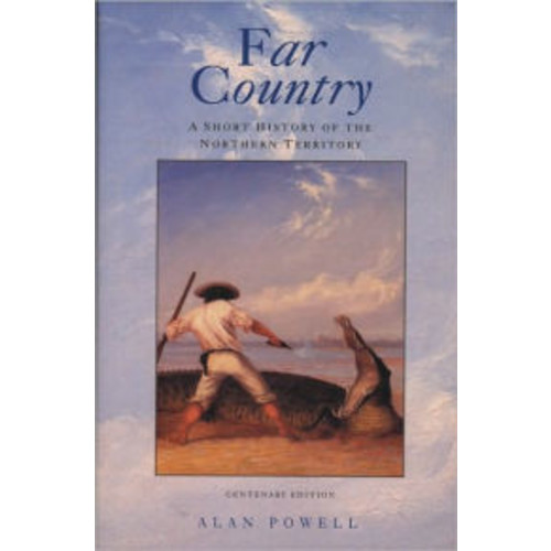 Far Country: A Short History of the Northern Territory / Edition 3
