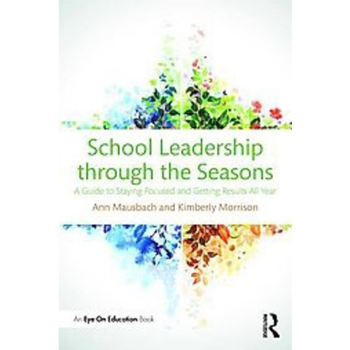 School Leadership Through the Seasons: A Guide to Staying Focused and Getting Results All Year (Paperback)