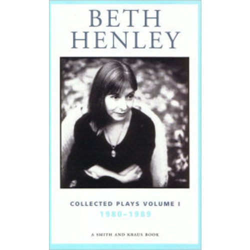 Beth Henley Collected Plays: Vol. I