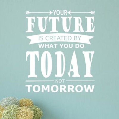Enchantingly Elegant 'Your Future Is Created by What You Do Today Not Tomorrow' Wall Decal