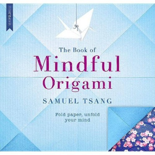 The Book of Mindful Origami: Fold Paper, Unfold Your Mind (Paperback)