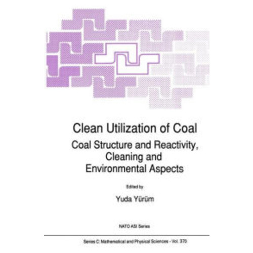 Clean Utilization of Coal: Coal Structure and Reactivity, Cleaning and Environmental Aspects / Edition 1