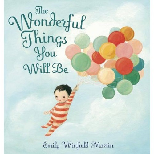 Wonderful Things You Will Be (Library) (Emily Winfield Martin)