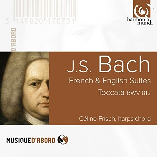 Celine Frisch - Bach: French Suite No. 5, Suite BWV818a, English Suite BWV808, Prelude & Fugue BWV870, Toccata BWV912