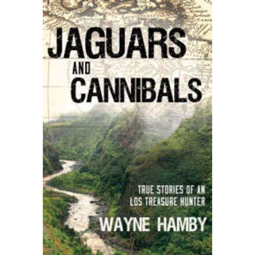 Jaguars and Cannibals: True Stories of an LDS Treasure Hunter