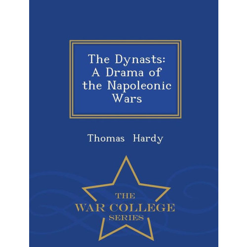 The Dynasts: A Drama of the Napoleonic Wars - War College Series