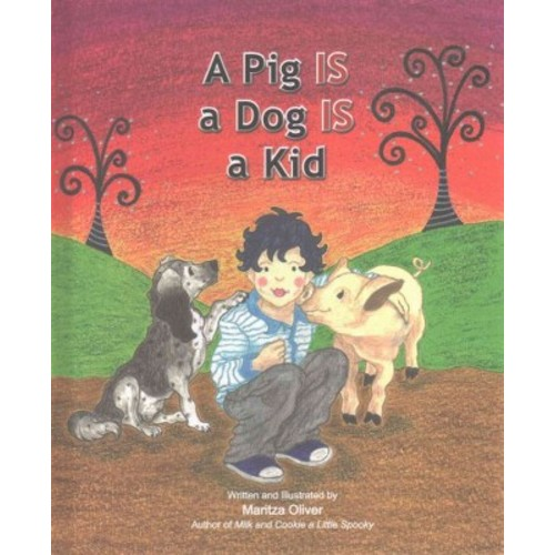 Pig Is a Dog Is a Kid (Hardcover) (Maritza Oliver)