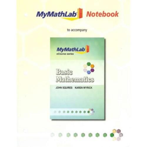 MyMathLab for Squires/Wyrick Basic Math eCourse -- Access Card -- PLUS MyMathLab Notebook (looseleaf) by John Squires