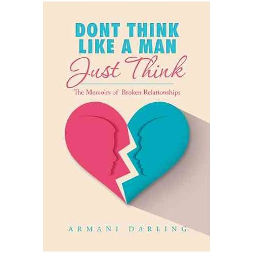 Dont Think Like a Man Just Think: The Memoirs of Broken Relationships (Paperback) [Dont Think Like a Man Just Think: The Memoirs of Broken Relationships Paperback]