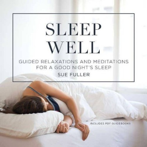 Sleep Well : Guided Relaxations and Meditations for a Good Nights Sleep (Unabridged) (CD/Spoken Word)