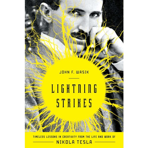 Lightning Strikes : Timeless Lessons in Creativity from the Life and Work of Nikola Tesla
