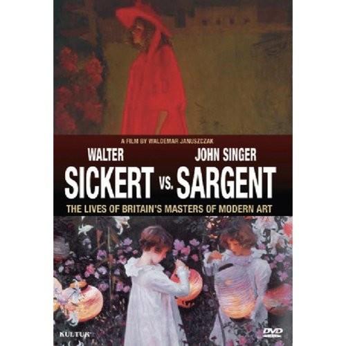 Walter Sickert vs. John Singer Sargent: The Lives of Britain's Masters of Modern Art [DVD]