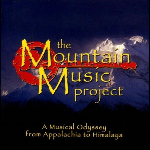 The Mountain Music Project: A Musical Odyssey from Appalachia to Himalaya [CD]