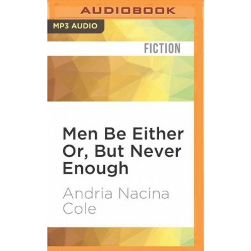 Men Be Either Or, but Never Enough (MP3-CD) (Andria Nacina Cole)
