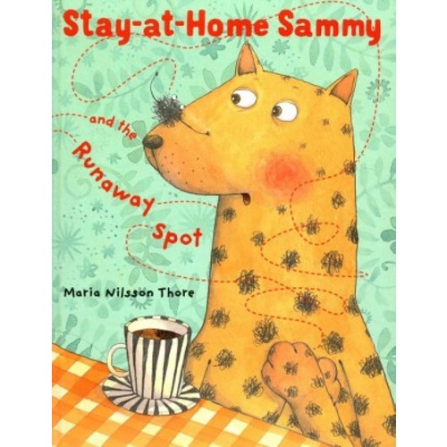 Stay-at-Home Sammy and the Runaway Spot (School And Library) (Maria Nilsson Thore)