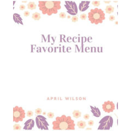 My Recipe Favorite Menu: Recipe Journal Blank Cookbook, Blank Recipe Books to Write In, 104 pages, Large Print in 8.5
