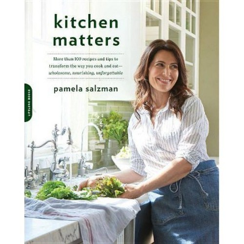 Kitchen Matters : More Than 100 Recipes and Tips to Transform the Way You Cook and Eat - Wholesome,