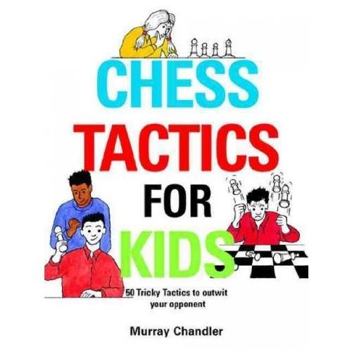 Chess Tactics for Kids Chess Tactics for Kids
