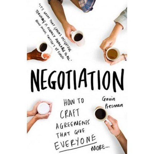 Negotiation : How to Craft Agreements That Give Everyone More (Paperback) (Gavin Presman)