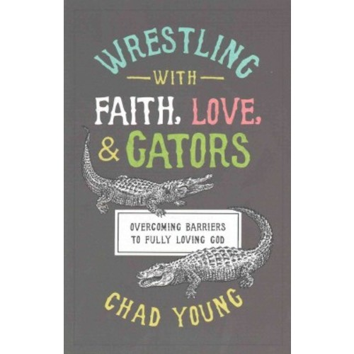 Wrestling With Faith, Love, and Gators (Paperback)